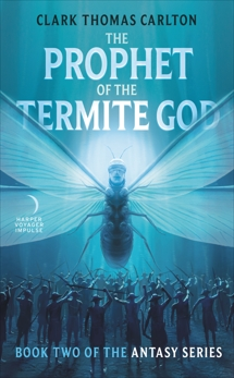 The Prophet of the Termite God: Book Two of the Antasy Series, Carlton, Clark Thomas