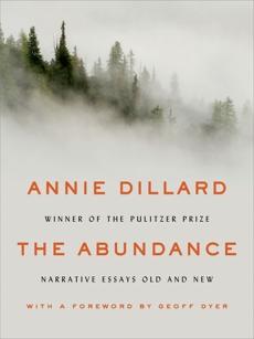 The Abundance: Narrative Essays Old and New, Dillard, Annie