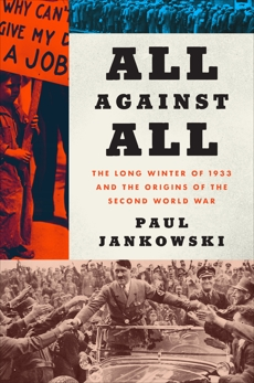 All Against All: The Long Winter of 1933 and the Origins of the Second World War, Jankowski, Paul