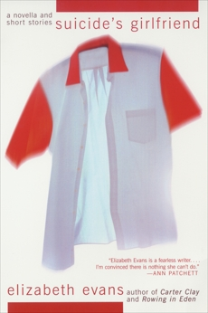 Suicide's Girlfriend: A Novella and Short Stories, Evans, Elizabeth