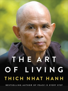 The Art of Living: Peace and Freedom in the Here and Now, Hanh, Thich Nhat