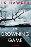 The Drowning Game: A Novel, Hawker, LS