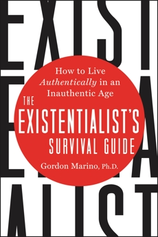 The Existentialist's Survival Guide: How to Live Authentically in an Inauthentic Age, Marino, Gordon