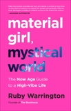 Material Girl, Mystical World: The Now Age Guide to a High-Vibe Life, Warrington, Ruby