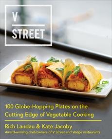V Street: 100 Globe-Hopping Plates on the Cutting Edge of Vegetable Cooking, Landau, Rich & Landau, Rich & Jacoby, Kate