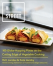 V Street: 100 Globe-Hopping Plates on the Cutting Edge of Vegetable Cooking, Landau, Rich & Jacoby, Kate