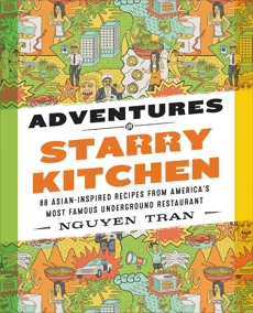 Adventures in Starry Kitchen: 88 Asian-Inspired Recipes from America's Most Famous Underground Restaurant, Tran, Nguyen