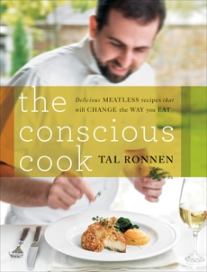 The Conscious Cook: Delicious Meatless Recipes That Will Change the Way You Eat, Ronnen, Tal