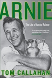 Arnie: The Life of Arnold Palmer, Callahan, Tom