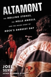 Altamont: The Rolling Stones, the Hells Angels, and the Inside Story of Rock's Darkest Day, Selvin, Joel
