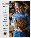 Breaking Bread: A Baker's Journey Home in 75 Recipes, Philip, Martin