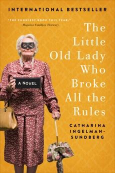 The Little Old Lady Who Broke All the Rules: A Novel, Ingelman-Sundberg, Catharina