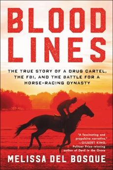 Bloodlines: The True Story of a Drug Cartel, the FBI, and the Battle for a Horse-Racing Dynasty, del Bosque, Melissa