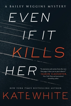 Even If It Kills Her: A Bailey Weggins Mystery, White, Kate