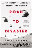 Road to Disaster: A New History of America's Descent into Vietnam, VanDeMark, Brian