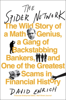 The Spider Network: How a Math Genius and a Gang of Scheming Bankers Pulled Off One of the Greatest Scams in History, Enrich, David