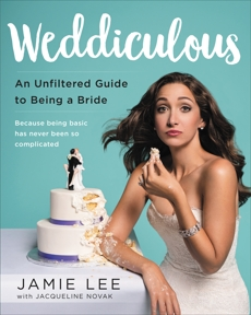 Weddiculous: An Unfiltered Guide to Being a Bride, Lee, Jamie
