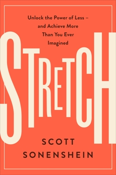 Stretch: Unlock the Power of Less -and Achieve More Than You Ever Imagined, Sonenshein, Scott