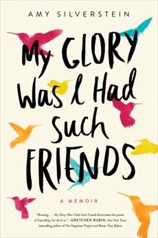 My Glory Was I Had Such Friends: A Memoir, Silverstein, Amy