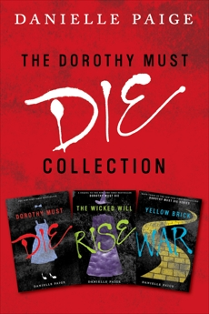 Dorothy Must Die Collection: Books 1-3: Dorothy Must Die, The Wicked Will Rise, Yellow Brick War, Paige, Danielle