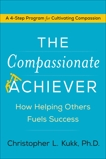 The Compassionate Achiever: How Helping Others Fuels Success, Kukk, Christopher L.