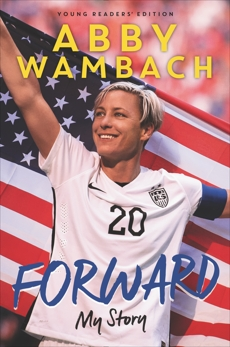 Forward: My Story Young Readers' Edition, Wambach, Abby