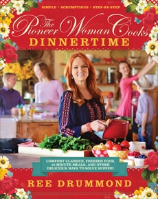 The Pioneer Woman Cooks: Dinnertime  iBA: Comfort Classics, Freezer Food, 16-Minute Meals, and Other Delicious Ways to Solve Supper!, Drummond, Ree