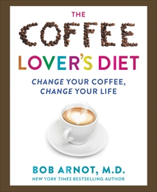 The Coffee Lover's Bible: Change Your Coffee, Change Your Life, Arnot, Dr. Bob