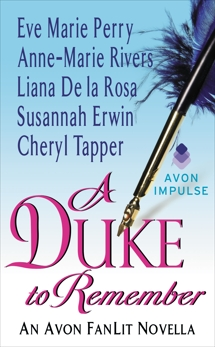 A Duke to Remember: An Avon FanLit Novella, Perry, Eve Marie & De la Rosa, Liana & Rivers, Anne-Marie & Tapper, Cheryl & Erwin, Susannah