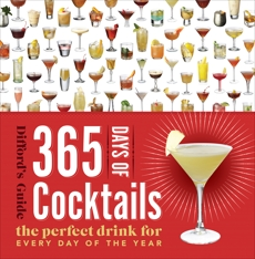 365 Days of Cocktails: The Perfect Drink for Every Day of the Year, Difford's Guide