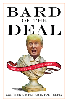 Bard of the Deal: The Poetry of Donald Trump, Seely, Hart