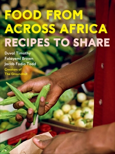 Food From Across Africa: Recipes to Share, Timothy, Duval & Todd, Jacob Fodio & Brown, Folayemi