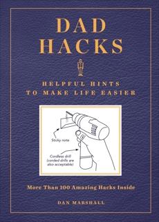 Dad Hacks: Helpful Hints to Make Life Easier, Marshall, Dan
