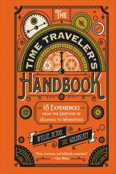 The Time Traveler's Handbook: 19 Experiences from the Eruption of Vesuvius to Woodstock, Goldblatt, David & Acton, Johnny & Wyllie, James & Acton, Johnny