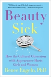 Beauty Sick: How the Cultural Obsession with Appearance Hurts Girls and Women, Engeln, Renee
