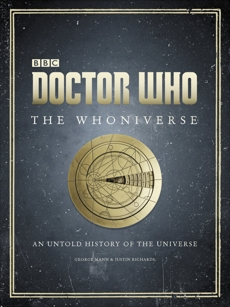 Doctor Who: The Whoniverse: The Untold History of Space and Time, Richards, Justin & Richards, Justin & Mann, George