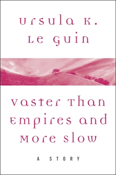 Vaster than Empires and More Slow: A Story, Le Guin, Ursula K.