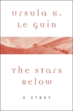 The Stars Below: A Story, Le Guin, Ursula K.