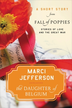 The Daughter of Belgium: A Short Story from Fall of Poppies: Stories of Love and the Great War, Jefferson, Marci