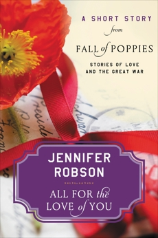 All For the Love of You: A Short Story from Fall of Poppies: Stories of Love and the Great War, Robson, Jennifer
