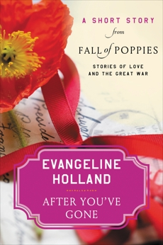 After You've Gone: A Short Story from Fall of Poppies: Stories of Love and the Great War, Holland, Evangeline