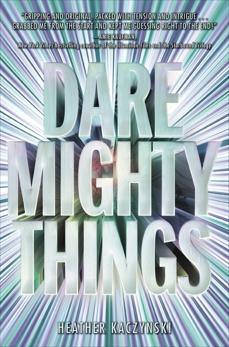 Dare Mighty Things, Kaczynski, Heather