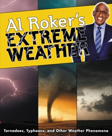 Al Roker's Extreme Weather: Tornadoes, Typhoons, and Other Weather Phenomena, Roker, Al