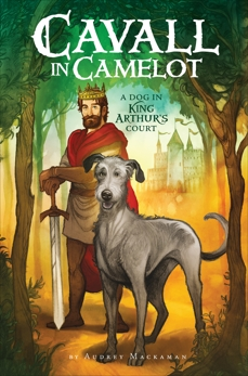 Cavall in Camelot #1: A Dog in King Arthur's Court: A Dog In King Arthur's Court, Mackaman, Audrey
