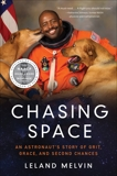 Chasing Space: An Astronaut's Story of Grit, Grace, and Second Chances, Melvin, Leland