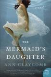 The Mermaid's Daughter: A Novel, Claycomb, Ann