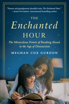 The Enchanted Hour: The Miraculous Power of Reading Aloud in the Age of Distraction, Gurdon, Meghan Cox