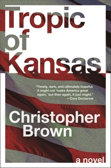 Tropic of Kansas: A Novel, Brown, Christopher