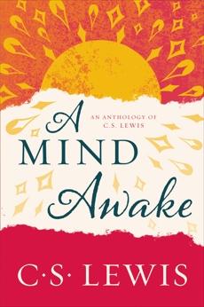 A Mind Awake: An Anthology of C. S. Lewis, Lewis, C. S.