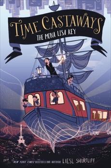 Time Castaways #1: The Mona Lisa Key, Shurtliff, Liesl